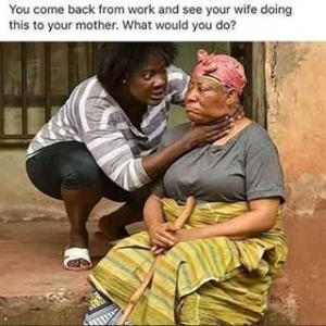 BE SINCERE!! You Came Back From Work & You See Your Wife Doing This To Your Mum, What Would You Do?
